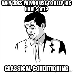 if you know what - wHY does Palvov use to keep his hair soft? Classical conditioning