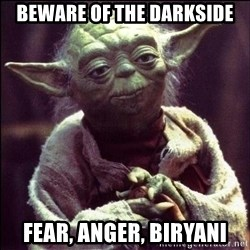 Advice Yoda - beware of the darkside fear, anger, biryani