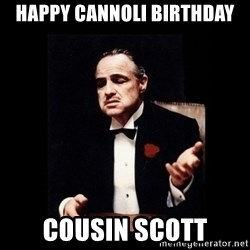 The Godfather - Happy Cannoli Birthday Cousin Scott