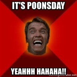 Angry Arnold - It's Poonsday YEAHHH hahaha!!
