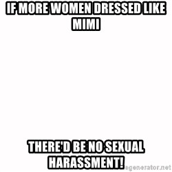 fondo blanco white background - If more women dressed like mimi There'd be no sexual harassment!