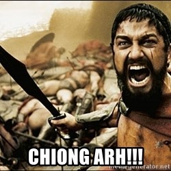 This Is Sparta Meme - CHIONG ARH!!!