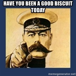 your country needs you - Have you been a good biscuit today