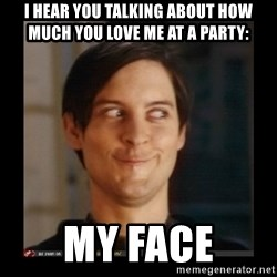Tobey_Maguire - i hear you talking about how much you love me at a party: my face