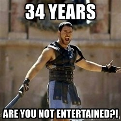 GLADIATOR - 34 years  are you not entertained?!