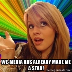 Dumb Blonde - WE-MEDIA HAS ALREADY MADE ME A STAR!