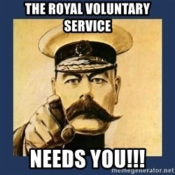 your country needs you - The royal voluntary service Needs you!!!