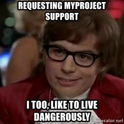 Austin Power - Requesting myproject support I too, like to live dangerously