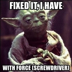 Advice Yoda - Fixed it, I have with force (screwdriver)