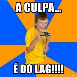 Annoying Gamer Kid - A Culpa... é do lag!!!!