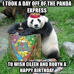 Happy Birthday Panda - I took a day off of the panda express to wish Eileen and Robyn a happy birthday