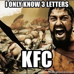 This Is Sparta Meme - i only know 3 letters kfc