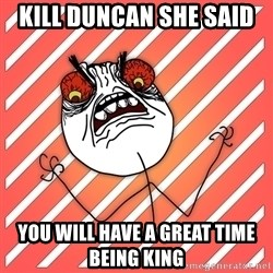 iHate - kill duncan she said  you will have a great time being king