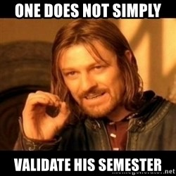Does not simply walk into mordor Boromir  - One does not simply  validate his semester