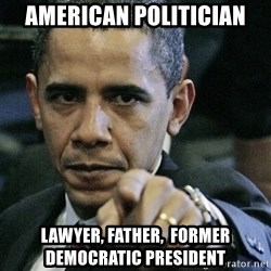 Pissed off Obama - american politician lawyer, father,  former democratic president
