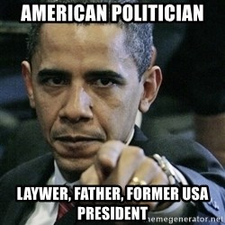 Pissed off Obama - AMERICAN POLITICIAN LAYWER, FATHER, FORMER USA PRESIDENT