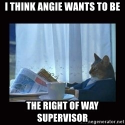 i should buy a boat cat - I think Angie wants to BE The right of way supervisor