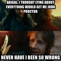 Never Have I Been So Wrong - AbigAl: I thought Lying about everything would get me john proctor Never have i been so wrong