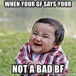 evil plan kid - When your gf says your NoT a bad bf