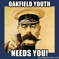 your country needs you - OAKFIELD YOUTH Needs you!