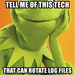 Kermit the frog - Tell me of this tech that can rotate log files