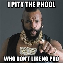 Mr T - I pity the phool who don't like no pho
