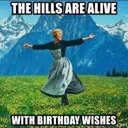 Look at all the things - The hills are alive with birthday wishes