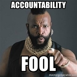 Mr T - aCCOUNTABILITY fOOL