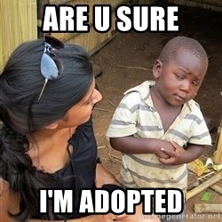 Sceptical third world kid - Are u sure I'm adopted