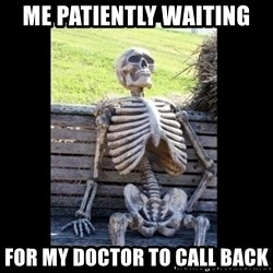 Still Waiting - Me patiently waiting For my doctor to call BaCk