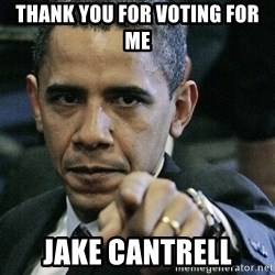 Pissed off Obama - Thank you for voting For me  Jake cantrell