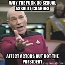 Picard Wtf - Why the fuck do seXual assauLt charges  Affect actors but not the preSident
