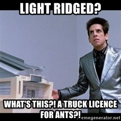 Zoolander for Ants - Light ridged? What's this?! A truck licence for ants?!