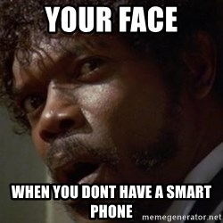 Angry Samuel L Jackson - YOUR face When you dont have a smart phone