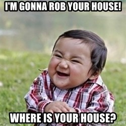 evil plan kid - i'm gonna rob your house! where is your house?