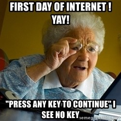 "Internet Grandma Surprise - first day of internet !yay! ""press any key to continue"" i see no key"