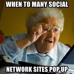 Internet Grandma Surprise - when to many SOCIAL  network sites pop up