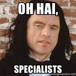 Disgusted Tommy Wiseau - Oh hai, Specialists