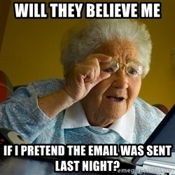 Internet Grandma Surprise - WILL THEY BELIEVE ME iF i PRETEND THE EMAIL WAS SENT LAST NIGHT?