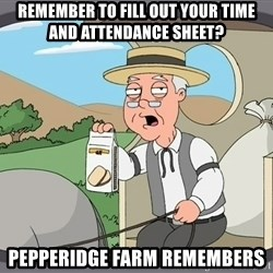 Pepperidge Farm Remembers Meme - Remember to fill out your time and attendance sheet? Pepperidge farm remembers