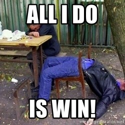 drunk - all i do  is win!