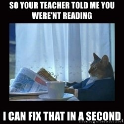 i should buy a boat cat - so your teacher told me you were'nt reading i can fix that in a second