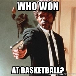 I double dare you - Who won at basketball?