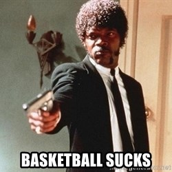 I double dare you - BASKETBALL SUCKS