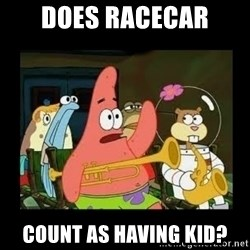 Patrick Star Instrument - Does racecar Count as having kid?