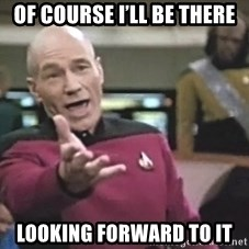 Picard Wtf - Of course I'll be there Looking forward to it