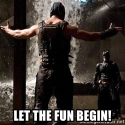 Bane Let the Games Begin - lET THE FUN BEGIN!