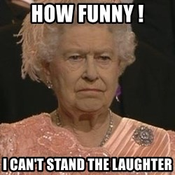 Queen Elizabeth Meme - how funny ! I CAN'T STAND THE LAUGHTER