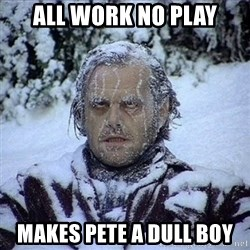 Frozen Jack - All work no play Makes pete a Dull boy