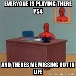 and im just sitting here masterbating - everyone is playing there ps4 and theres me missing out in life